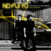 No Fui Yo - The Remixes — Robert Bonet, Pablo Delgado