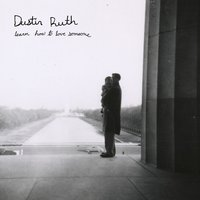 Learn How to Love Someone — Dustin Ruth