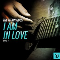 The Techniques, I Am In Love, Vol. 1 — The Techniques