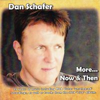 More...Now & Then — Dan Schafer