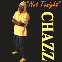 Not Tonight — Chazz