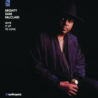 Give it Up to Love — Mighty Sam McClain