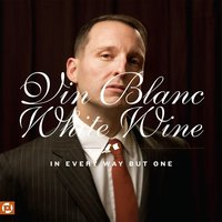In Every Way but One — Vin Blanc, White Wine