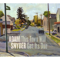 This Town Will Get Its Due — Adam Snyder
