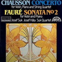 Chausson: Concerto for Violin, Piano and String Quartet, Faure: Sonata No. 2 for Violin and Piano — Josef Suk, Josef Hála, ERNEST CHAUSSON, Габриэль Форе