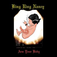 Arm Your Baby — King Ring Nancy