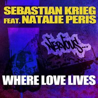 Where Love Lives feat. Natalie Peris — Sebastian Krieg