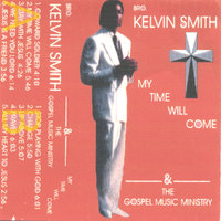 My Time Will Come — Bro.kelvin Smith