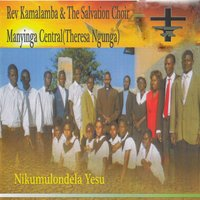 Nikumulondela Yesu — Rev Kamalamba &The Salvation Choir Manyinga Central Theresa Ngunga