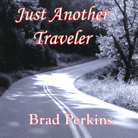 Just Another Traveler — Brad Perkins
