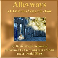 David Warin Solomons: Alleyways (A Christmas Song) — The Composer's Choir & Daniel Shaw
