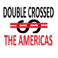 Double-Crossed — The Americas