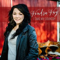 I Take My Country — Kendra Kay