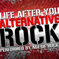 Life After You: Alternative Rock — Age Of Rock