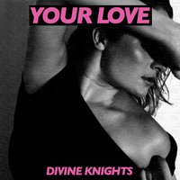 Your Love — Divine Knights