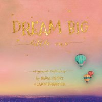Dream Big, Little One — Nadia Gaudet & Jason Burnstick