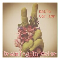 Dreaming in Color — Katie Carlson
