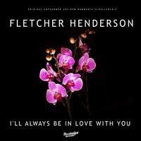 I'll Always Be in Love With You — Fletcher Henderson