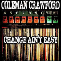 Change Ain't Easy — Coleman Crawford