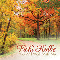 You Will Walk With Me — Vicki Kolbe