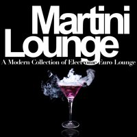 Martini Lounge - A Modern Collection of Electronic Euro Lounge — сборник