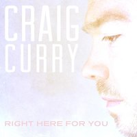 Right Here for You — Craig Curry