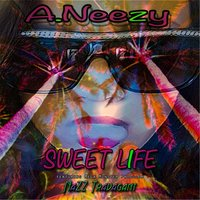 Sweet Life (feat. Nazz Travagant) — A.Neezy