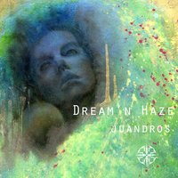 Dream'n Haze — Juandros