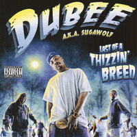Last Of A Thizzin' Breed — Dubee a.k.a. Sugawolf