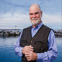 Live Forever — Larry Groce