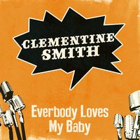 Everbody Loves My Baby — Clementine Smith