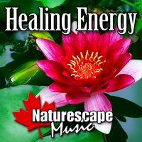 Healing Energy (Nature Sound with Music) — Naturescape Music