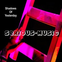Shadows of Yesterday — Serious-Music