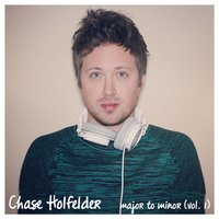 Major to Minor, Vol.1 — Chase Holfelder