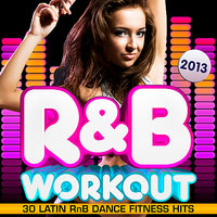 R & B Fitness Workout 2013 - 30 Latin RnB Dance Fitness Hits - Dancing, Body Toning, Aerobics, Cardio & Abs — R&B Fitness Crew