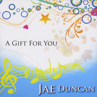 A Gift For You — Jae Duncan