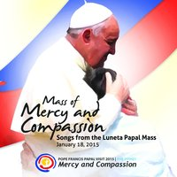 Mass of Mercy and Compassion: Songs from the Luneta Papal Mass — сборник