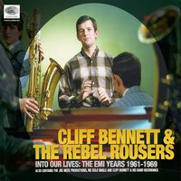 Into Our Lives (The EMI Years 1961-1969) — Cliff Bennett & The Rebel Rousers