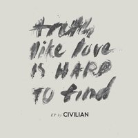 Truth, Like Love, Is Hard to Find — Civilian