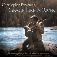 Grace Like A River — Christopher Parkening
