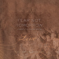 Fear Not Tomorrow, Live! — Concord Worship