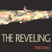 Tributaries — The Reveling