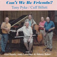 Can't We Be Firends? — Tony Pyke & Cuff Billett