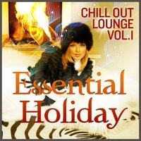 Essential Holiday Chill Out Lounge, Vol.1 — сборник