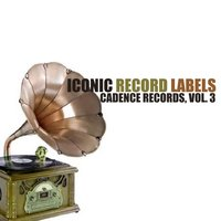 Iconic Record Labels: Cadence Records, Vol. 3 — сборник