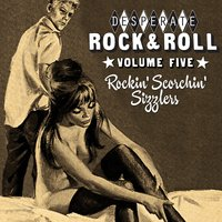 Desperate Rock'n'roll Vol. 5, Rockin' Scorchin' Sizzlers — сборник