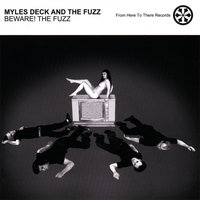 Beware! The Fuzz — Myles Deck and The Fuzz