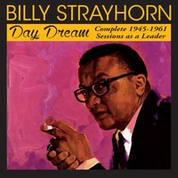 Day Dream: Complete 1945 - 1961 Sessions as a Leader — Billy Strayhorn