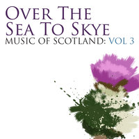 Over The Sea To Skye: Music Of Scotland Volume 3 — Celtic Spirit