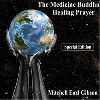 The Medicine Buddha Healing Prayer Special Edition — Mitchell Earl Gibson